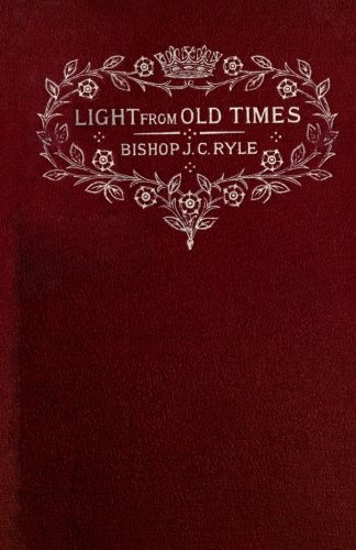 Light From Old Times: Or, Protestant Facts and Men with an Introduction for our Own Days