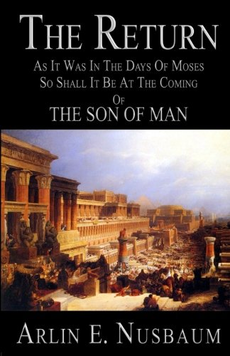 The Return: As It Was In The Days Of Moses, So Shall It Be At The Coming Of The Son Of Man