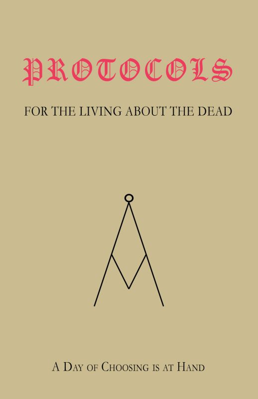 PROTOCOLS For The Living, About The Dead; A Day of Choosing Is At Hand