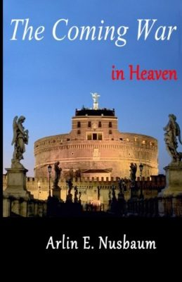 The Coming War In Heaven by Arlin E. Nusbaum