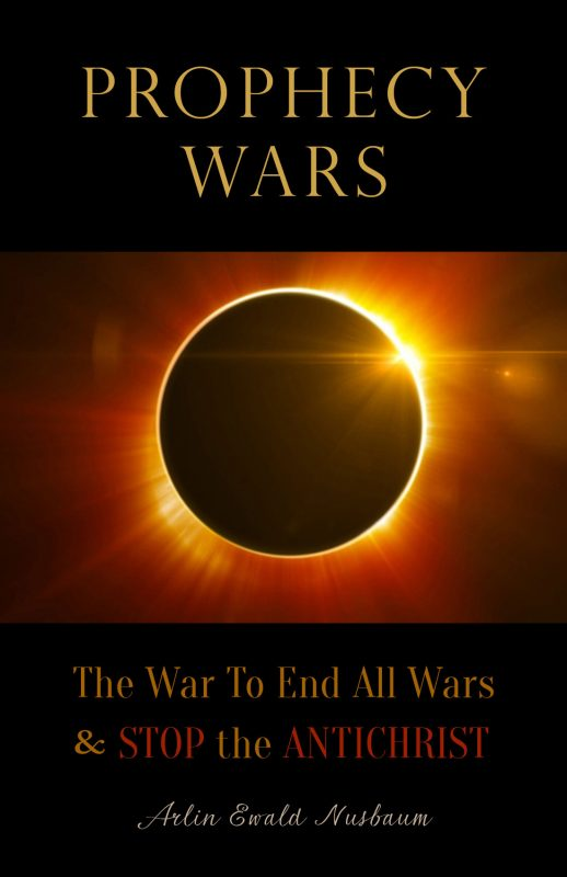 Prophecy Wars: The War to End All Wars and Stop the Antichrist