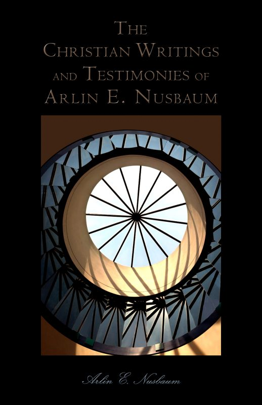 The Christian Writings and Testimonies of Arlin E. Nusbaum